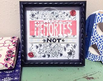 Collect Memories Not Stuff Quote Art