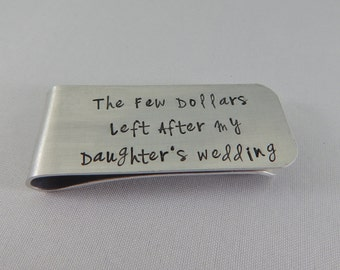 The  Few Dollars Left After My Daughter's Wedding - Hand Stamped Father of the Bride Money Clip - Wedding Keepsake - Gift for Dad - kg3316