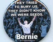 They tried to bury us. They didn't know we were seeds. Bernie Sanders button