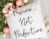 Passion Not Perfection