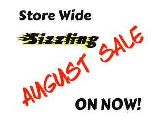 AUGUST SALE  Starts Saturday July 30