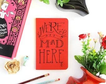 We're All Mad Here Journal —Hand Lettered Alice in Wonderland Notebook —80 pages