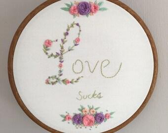 Hand Embroidered Hoop Art - Love Sucks - Romantic Gift - Positive Quote - 9 inch Hoop