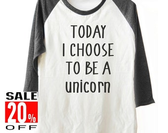 Today I Choose to be a Unicorn tshirt baseball tshirt women t shirt men shirts 3/4 sleeve shirts size S M L