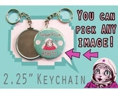 "MAKE your own 2.25"" KEYCHAIN! Pick Any image from my store, online or your imagination!"