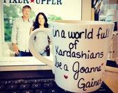 Fixer upper- In a world full of Kardashians be a Joanna Gaines- Chip Gains- Shiplap- funny mug- 15 oz mug- painted coffee mug