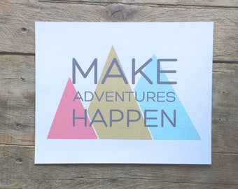 Make Adventures Happen. 8x10. Mountains print.