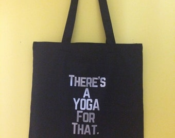 There's a yoga for that! Great gift for a yogi, long handled, reusable tote bag. For the market, beach, gym, city, library, village shop!