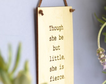 Though she be but little, she is fierce. Laser Engraved Wall Art.