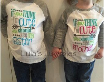 If you think I'm Cute, siblings shirts