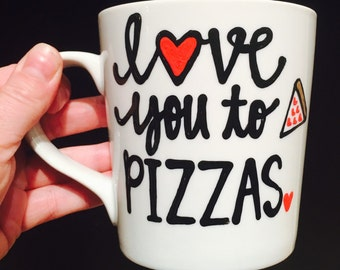 love you to pizzas-pizza- love mug- valentines day- The only thing certain in life is pizza Handpainted coffee mug-Funny coffee mug