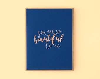 You Are So Beautiful To Me Letterpress Greeting Card