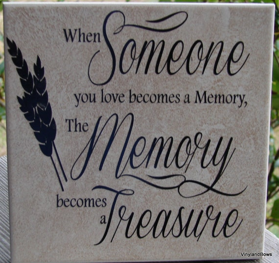 When Someone You Love Becomes A Memory That Memory Becomes A: Someone You Love Becomes A Memory Tile