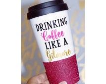 Drinking Coffee Like A Gilmore Coffee To Go Cup // Plastic To Go Cup // Glitter Tumbler // Funny Coffee Mug // Gilmore Girls Coffee Mug //
