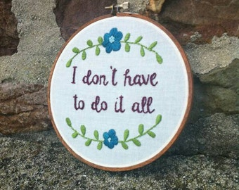 Affirmation. Women. Hand Embroidery. Hoop Art. Wall Art. Embroidery Hoop. Floral. Motherhood. Mom. I Don't Have To Do It All. Gift for Her.