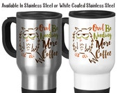 Travel Mug, Funny I'll Owl Be Needing More Coffee Sleepy Coffee Humor Owl Art Tired Insomnia, Stainless Steel