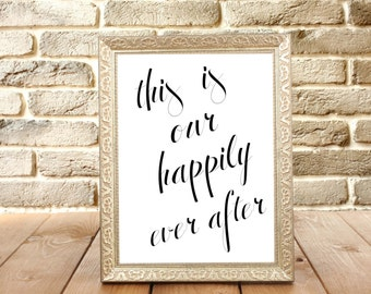 This is our happily ever after - Love - Marriage - Family - Anniversary - Engagement - Typography Print - Valentine