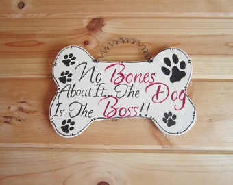 FREE SHIPPING!No Bones About It..The Dog Is The Boss!!Large  Wood Dog Bone,Hand Painted and Lettered,Wall Decor,Only Ships Within the U.S.