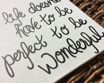 Canvas Quote: Life doesn't have to be perfect to be wonderful, handmade, 9x12 canvas