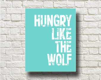 Hungry like the Wolf Duran Duran Quotes Printable Instant Download Home Decor Wall Art BW179bluetyffany