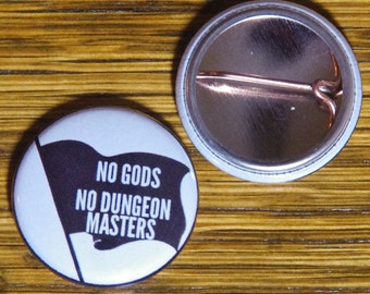 "No Gods, No Dungeon Masters, 1"" Button"
