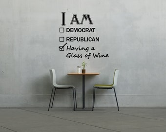 I am Democrat Republican Having a Glass of Wine wall decal.. Screw Politics I'm drinking wall decal.. Funny Political Wall Decal..