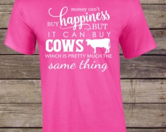 Money can't buy happiness but it can buy Cows which is pretty much the same thing -