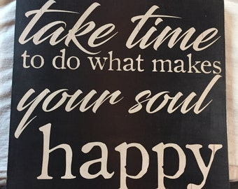 take time to do what makes your soul happy Sign -  primitive vintage rustic distressed sign