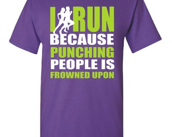 I Run Because Punching People Is Frowned Upon T Shirt Run Shirt Running Shirts Running Gift Funny Workout Shirt Workout Shirts Gym Shirts