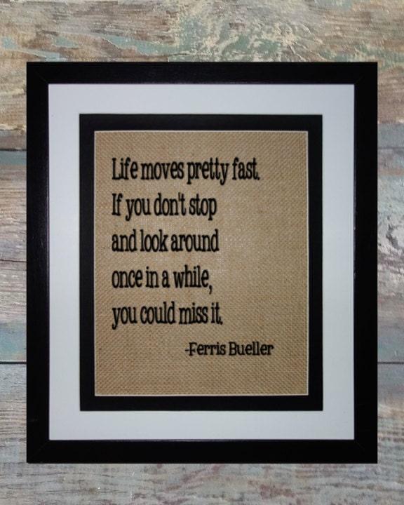 Life Moves Pretty Fast: Ferris Bueller Quote/ Burlap Sign / Life Moves Pretty Fast