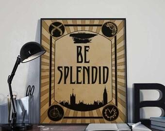 Steampunk Art Print Poster - Be Splendid - PRINTABLE - Wall Decor, Inspirational Printable, Home Decor, Gift