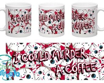 I could murder a Coffee - 11oz standard horror halloween mug