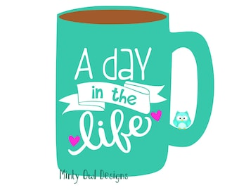 A Day In The Life SVG Cut File - My Life - Working Mom - Coffee Obsessed - Coffee Lover - Cricut - Silhouette - Instant Download