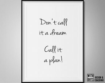 Don't call it a dream Call it a plan! - Positive Motivation Poster - Printable A3 PDF - Business Quote - Instant Download