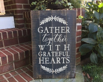 Gather together with grateful hearts - handmade rustic sign