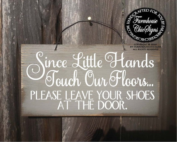 please remove your shoes sign, no shoes, no shoes sign, take shoes off sign, since little hands touch our floors, please no shoes, 247/211