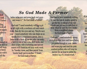 so god made a farmer So god made a farmer god had to have somebody willing to ride the ruts at double speed to get the hay in ahead of the rain clouds and yet stop in mid-field and race to help when he sees the first smoke from a neighbor's place so god made a farmer.