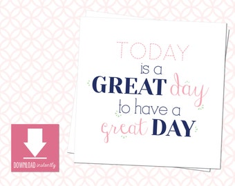 Printable Inspirational Small Sign Today is a Great Day: Instant Download as 3in X 3in, 4in X 4in AND 5in X 5in