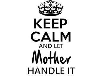 Keep Calm and Let Mother Handle It Shirt