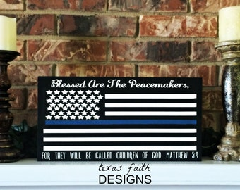 Thin Blue Line Flag, Police Officer Gift, Blessed are the peacemaker Matthew 5 9, Thin Blue Line, Law Enforcement, Police Signs 9 x 18""