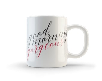 good morning gorgeous coffee mug, coffee cup, wedding gift, gorgeous mug, funny mug, good morning mug, gift for her