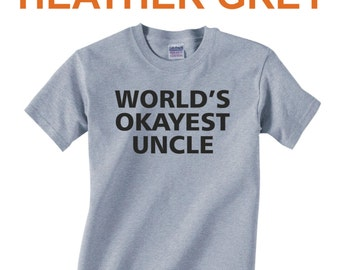World's OKAYEST UNCLE - T-Shirt for Adults - funny shirt gift christmas birthday holiday present sibling family - many colors - 247