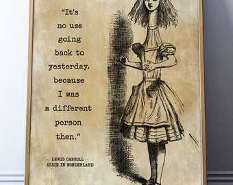 Alice in Wonderland Print –Vintage Book Print–Alice's Adventure –It's no use going back to yesterday, because I was a different person then.
