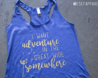I Want Adventure In The Great Wide Somewhere Shirt