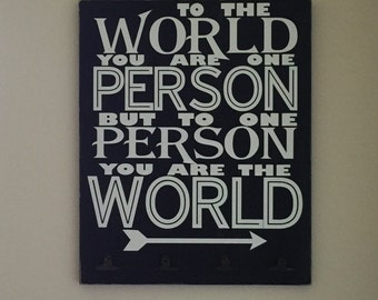 To The World You Are One Person...