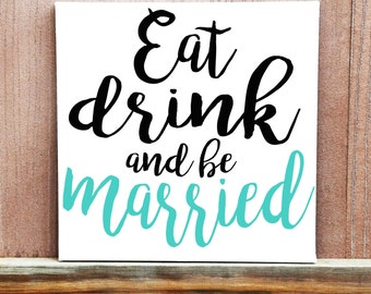 Wedding Sign, Wedding Decor, Eat Drink and Be Married, Wedding Idea, Love Quote, Canvas Quote, Wedding Canvas, Hand Painted, Personalized