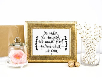 Inspiration Quote Print, In Order to Succeed, We Must Believe That We Can, Inspirational Wall Art, Printable Quote.