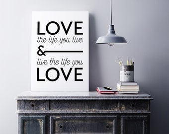 Printable Poster - Love the life you live, Live the life you love - Typography Print Black & White Wall Art Poster Print