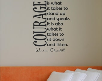 Courage is what it takes, Stand up and Speak, Sit Down and Listen, Winston Churchill, Wall Decal, Lettering, Custom