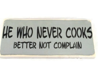 He Who Never Cooks Better Not Complain - Cooking Sign - Kitchen Sign - Funny Wood Sign - Kitchen Wall Decor - Mens Gift - Boyfriend Gift